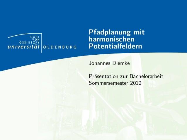 C A R L V O N O S S I E T Z K Y Pfadplanung mit harmonischen Potentialfeldern Johannes Diemke Pr¨asentation zur Bachelorar...