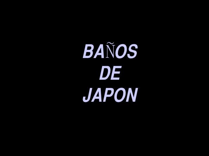 BAÑOS DE JAPON