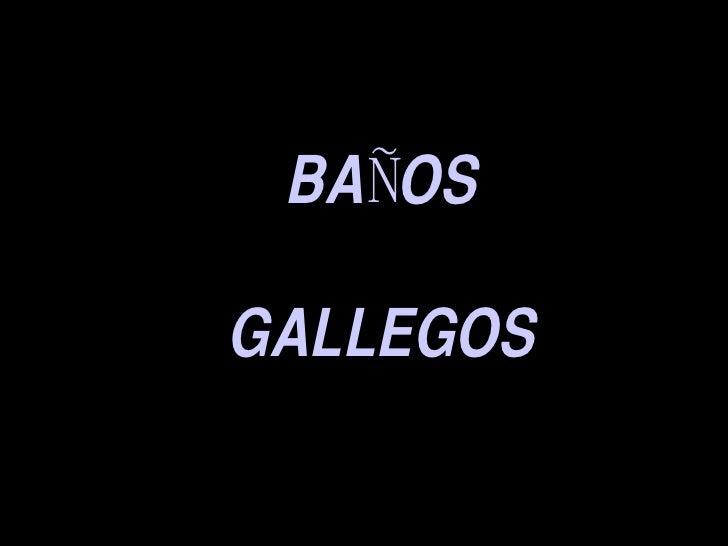 BAÑOS GALLEGOS