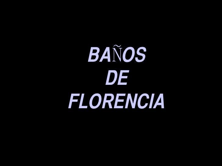 BAÑOS DE FLORENCIA