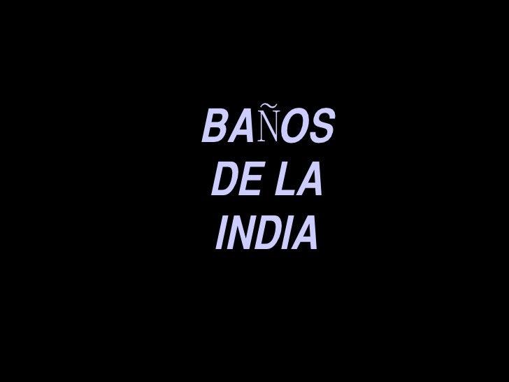 BAÑOS DE LA INDIA
