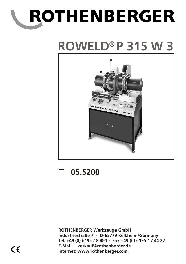 ROWELD® P 315 W 3           05.5200     ROTHENBERGER Werkzeuge GmbH Industriestraße 7 - D-65779 Kelkheim/Germany Tel. +49 ...