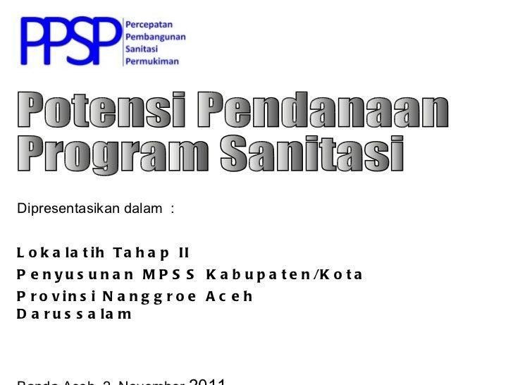 Dipresentasikan dalam  : Lokalatih Tahap II Penyusunan MPSS Kabupaten/Kota  Provinsi Nanggroe Aceh Darussalam Banda Aceh, ...