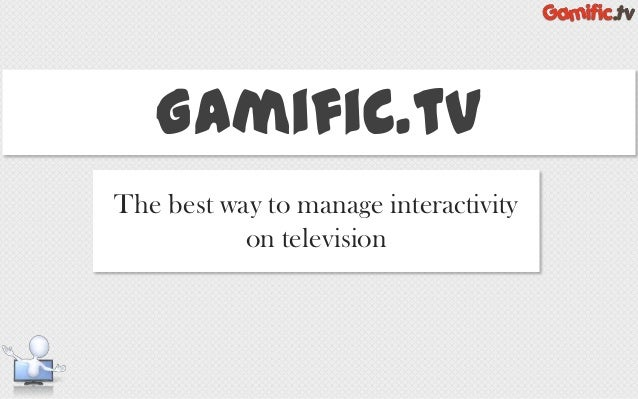 Gamific.tv The best way to manage interactivity on television
