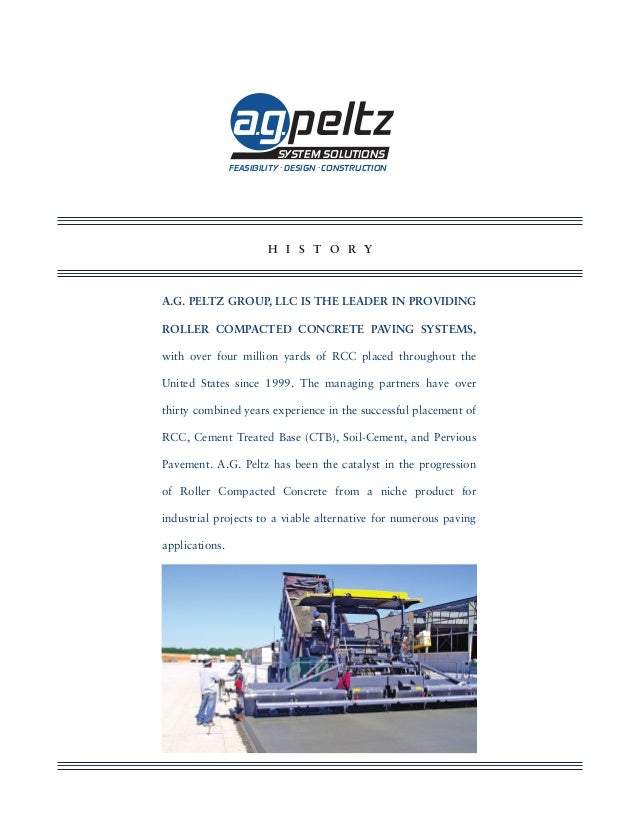 H I S T O R Y A.G. Peltz Group, LLC is the leader in providing Roller Compacted Concrete Paving Systems, with over four mi...