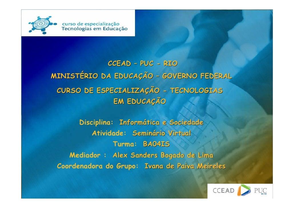 CCEAD – PUC - RIO MINISTÉRIO DA EDUCAÇÃO – GOVERNO FEDERAL   CURSO DE ESPECIALIZAÇÃO - TECNOLOGIAS                 EM EDUC...
