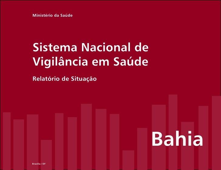 Ministério da SaúdeSistema Nacional deVigilância em SaúdeRelatório de Situação                        BahiaBrasília / DF