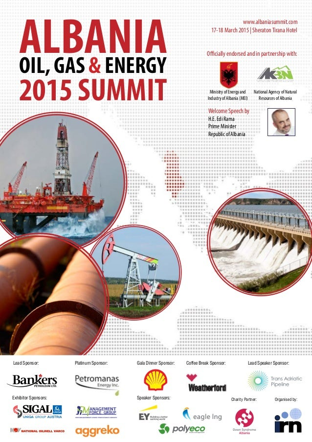 ALBANIAOIL, GAS & ENERGY 2015 SUMMIT www.albaniasummit.com 17-18 March 2015 | SheratonTirana Hotel Officially endorsed and...