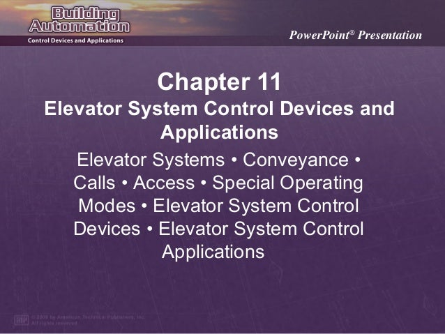 PowerPoint® Presentation  Chapter 11 Elevator System Control Devices and Applications Elevator Systems • Conveyance • Call...
