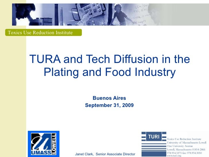 TURA and Tech Diffusion in the Plating and Food Industry Buenos Aires September 31, 2009 Janet Clark,  Senior Associate Di...