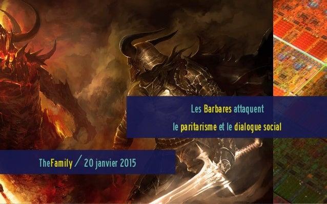 Les Barbares attaquent le paritarisme et le dialogue social TheFamily / 20 janvier 2015