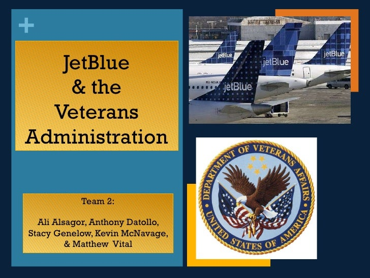JetBlue & the Veterans Administration <ul><li>Team 2: </li></ul><ul><li>Ali Alsagor, Anthony Datollo, Stacy Genelow, Kevin...