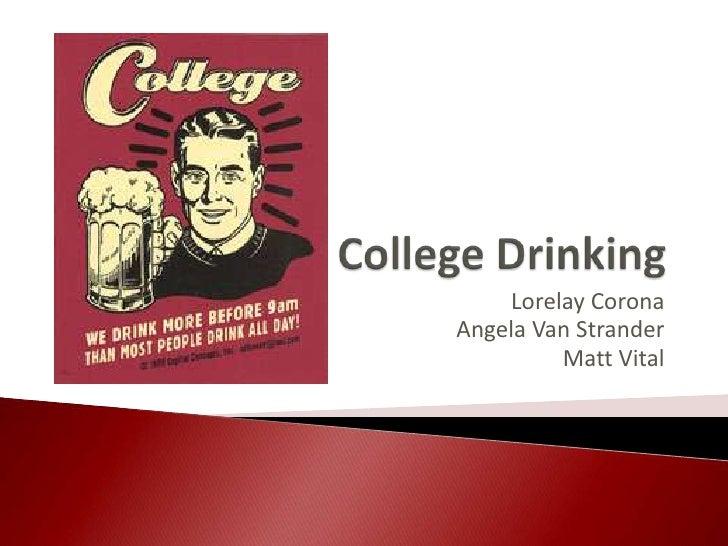 College Drinking<br />Lorelay Corona<br />Angela Van Strander<br />Matt Vital<br />
