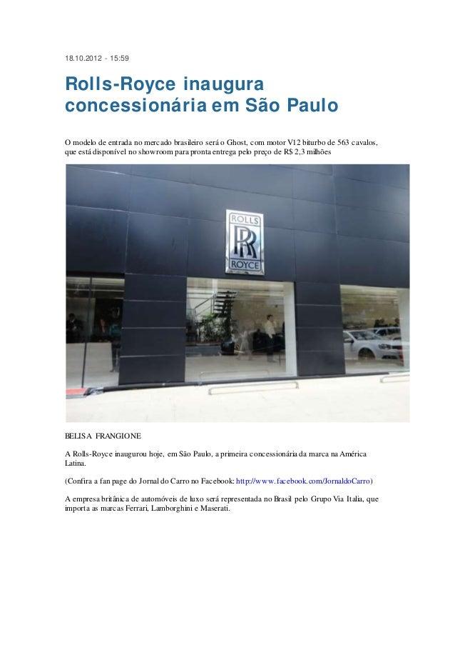 18.10.2012 - 15:59 Rolls-Royce inaugura concessionária em São Paulo O modelo de entrada no mercado brasileiro será o Ghost...