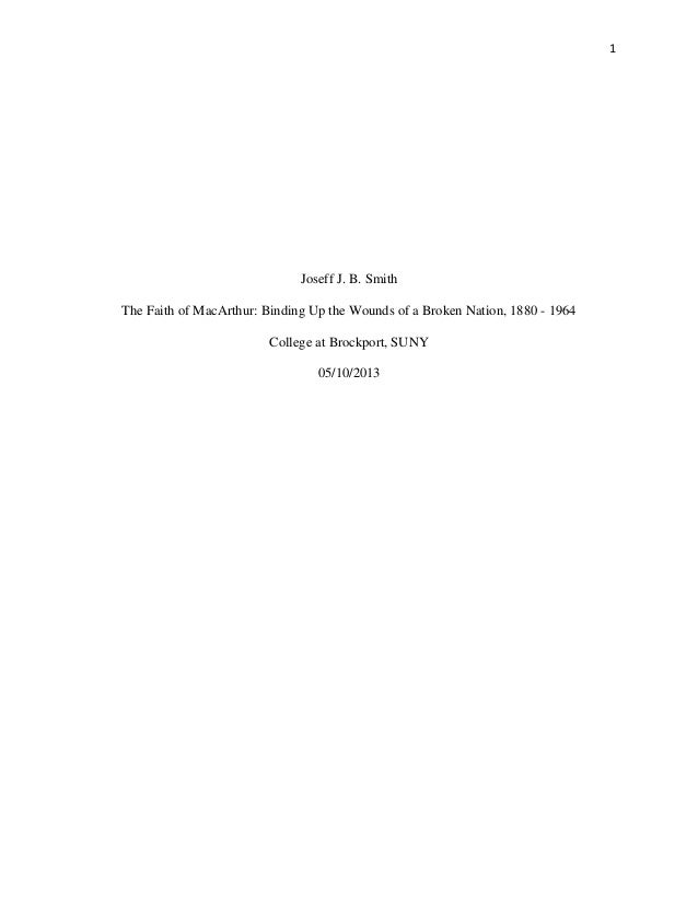 1 Joseff J. B. Smith The Faith of MacArthur: Binding Up the Wounds of a Broken Nation, 1880 - 1964 College at Brockport, S...