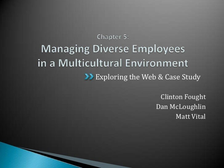 Chapter 5:Managing Diverse Employeesin a Multicultural Environment<br />Exploring the Web & Case Study<br />Clinton Fought...