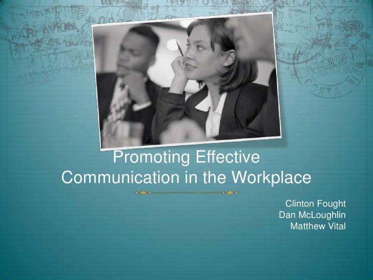 Promoting EffectiveCommunication in the Workplace<br />Clinton Fought<br />Dan McLoughlin<br />Matthew Vital<br />