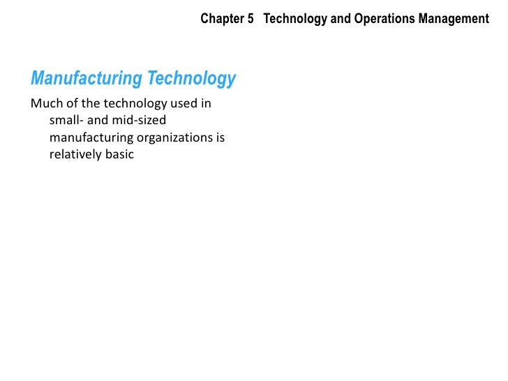 Chapter 5   Technology and Operations Management<br />Manufacturing Technology<br />Much of the technology used in small- ...
