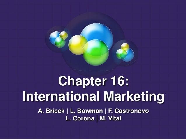 Chapter 16: International Marketing A. Bricek | L. Bowman | F. Castronovo L. Corona | M. Vital