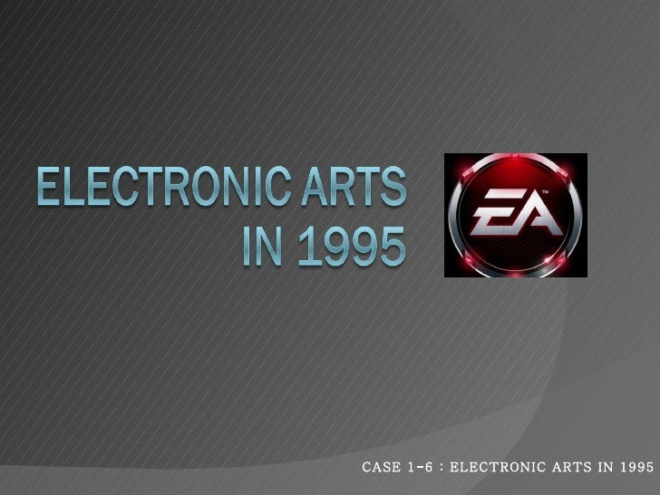 CASE 1-6 : ELECTRONIC ARTS IN 1995