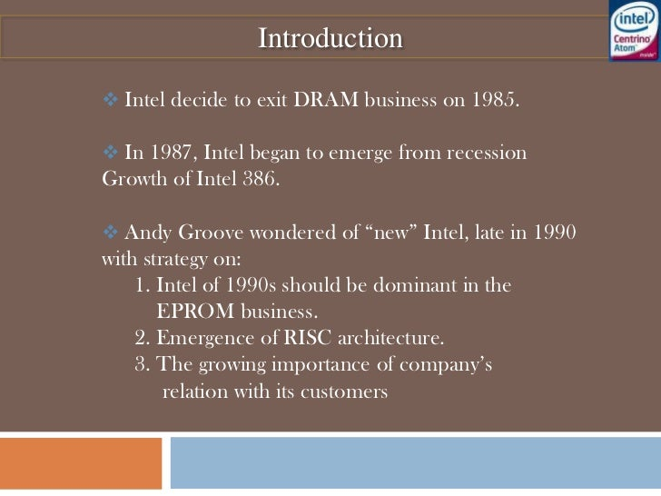Introduction<br /><ul><li>Intel decide to exit DRAM business on 1985.