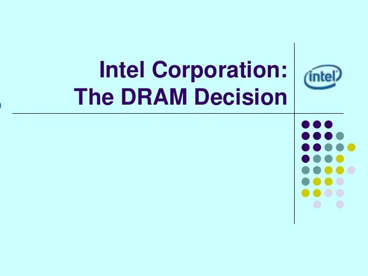 intel corporation the dram decision Respondent intel corporation is a corporation organized, existing and doing business under and by virtue of the laws of the state of delaware with its office and principal place of business located at mission college boulevard, santa clara, california 95054.