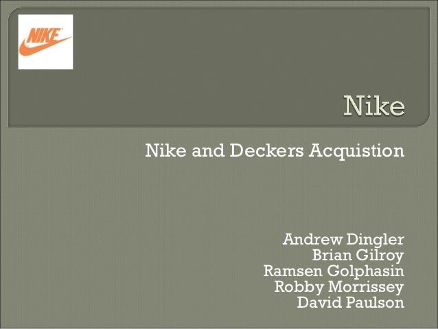 Nike and Deckers Acquistion              Andrew Dingler                 Brian Gilroy            Ramsen Golphasin          ...