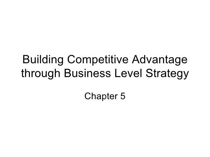 Building Competitive Advantage through Business Level Strategy Chapter 5