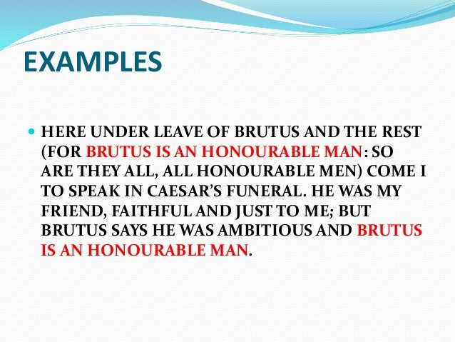 brutus funeral speech antithesis At the funeral, rhetoric once more takes on a public face  is measured and calm , making considerable use of the antithesis and parallelism  antony's speech ( significantly, in blank verse not prose), delivered over caesar's.