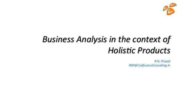 Business  Analysis  in  the  context  of   Holis3c  Products   R.N.  Prasad   RNP@ConfluenceConsul3ng.I...