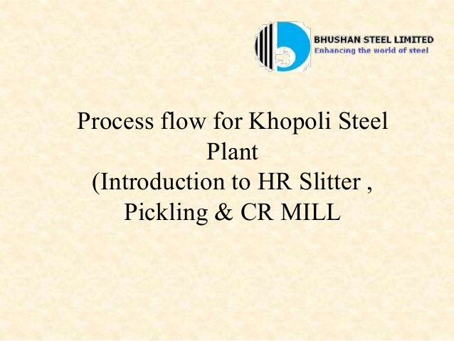 Process flow for Khopoli Steel Plant (Introduction to HR Slitter , Pickling & CR MILL