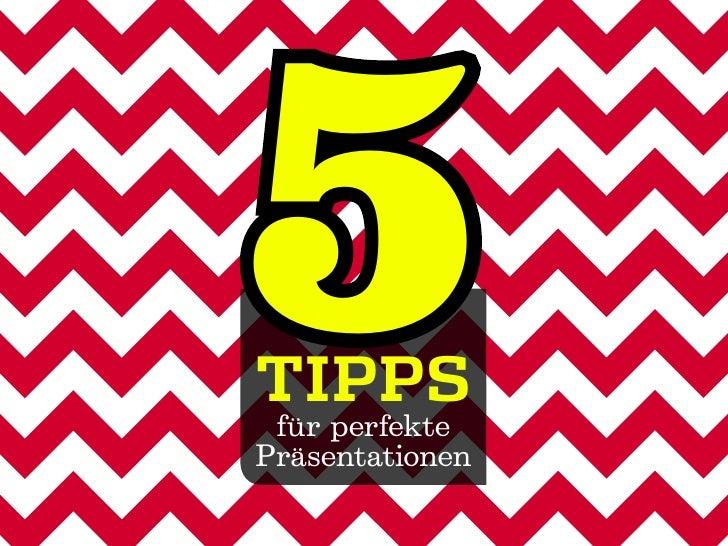 5Tipps für perfektePräsentationen