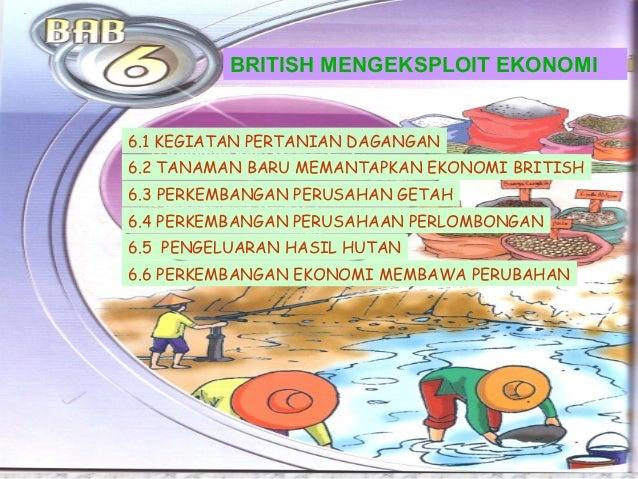 BRITISH MENGEKSPLOIT EKONOMI 6.1 KEGIATAN PERTANIAN DAGANGAN 6.2 TANAMAN BARU MEMANTAPKAN EKONOMI BRITISH 6.3 PERKEMBANGAN...