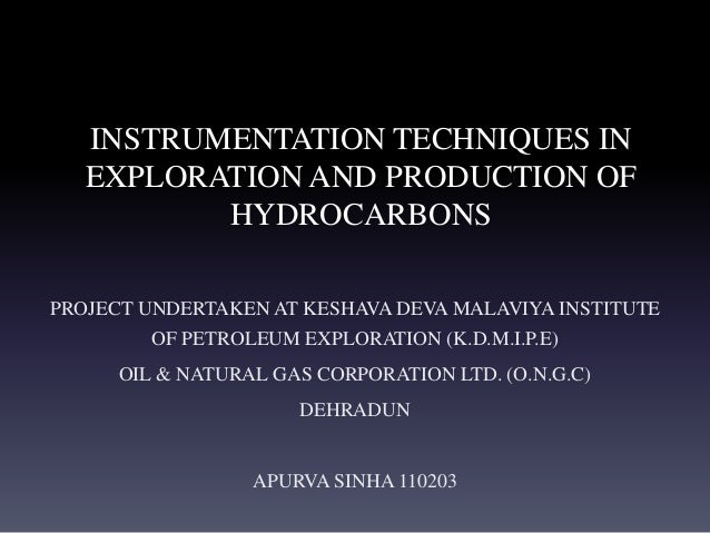 INSTRUMENTATION TECHNIQUES IN EXPLORATION AND PRODUCTION OF HYDROCARBONS PROJECT UNDERTAKEN AT KESHAVA DEVA MALAVIYA INSTI...