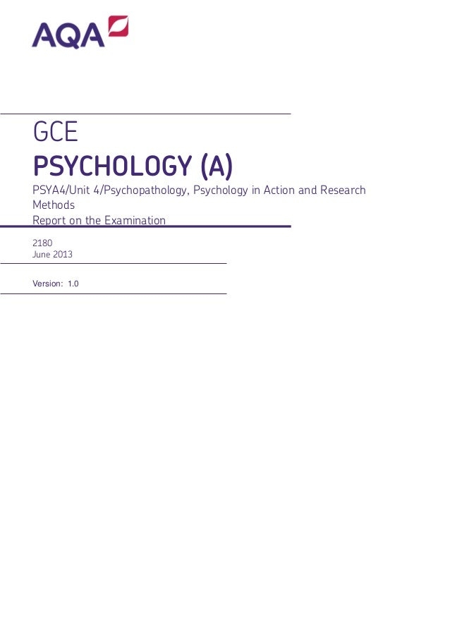 GCE PSYCHOLOGY (A)  PSYA4/Unit 4/Psychopathology, Psychology in Action and Research Methods Report on the Examination 2180...