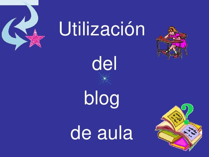 Utilización<br /> del <br />blog <br />de aula<br />
