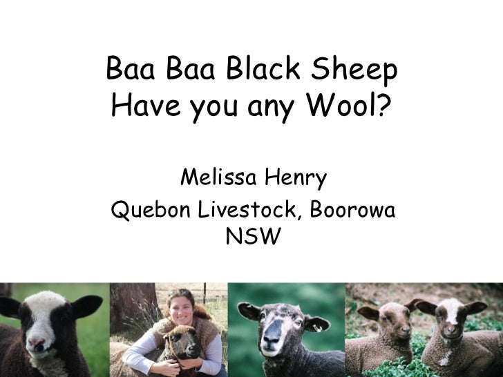 Baa Baa Black SheepHave you any Wool?     Melissa HenryQuebon Livestock, Boorowa          NSW