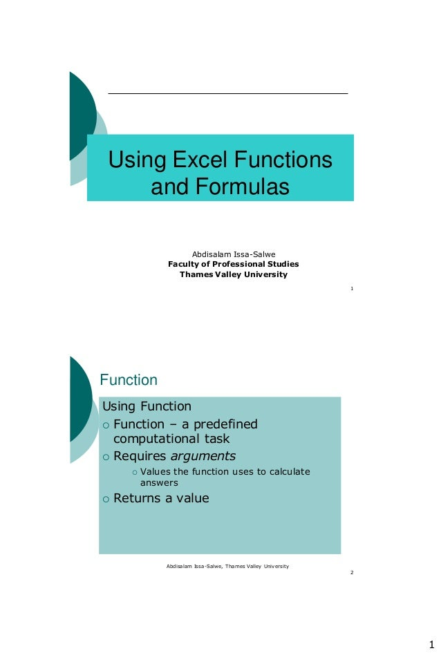 1 1 Using Excel Functions and Formulas Abdisalam Issa-Salwe Faculty of Professional Studies Thames Valley University Abdis...