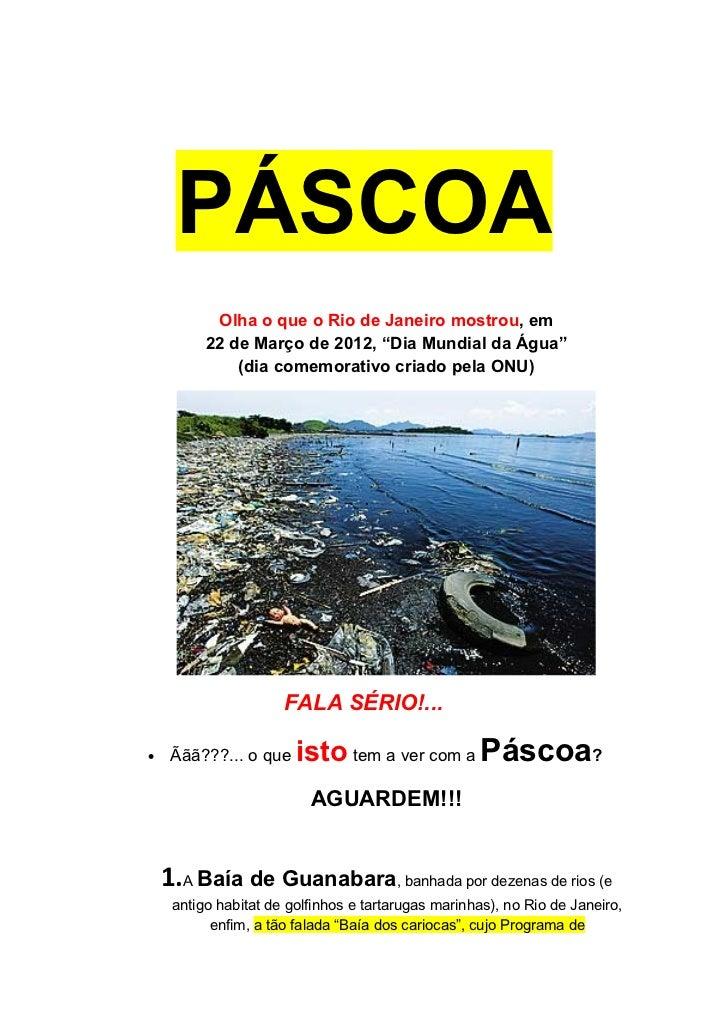 """PÁSCOA           Olha o que o Rio de Janeiro mostrou, em          22 de Março de 2012, """"Dia Mundial da Água""""              ..."""