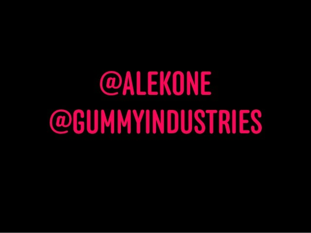 31 @ALEKONE @GUMMYINDUSTRIES