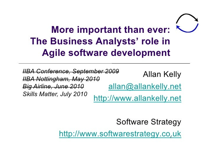 More important than ever:   The Business Analysts' role in     Agile software development IIBA Conference, September 2009 ...