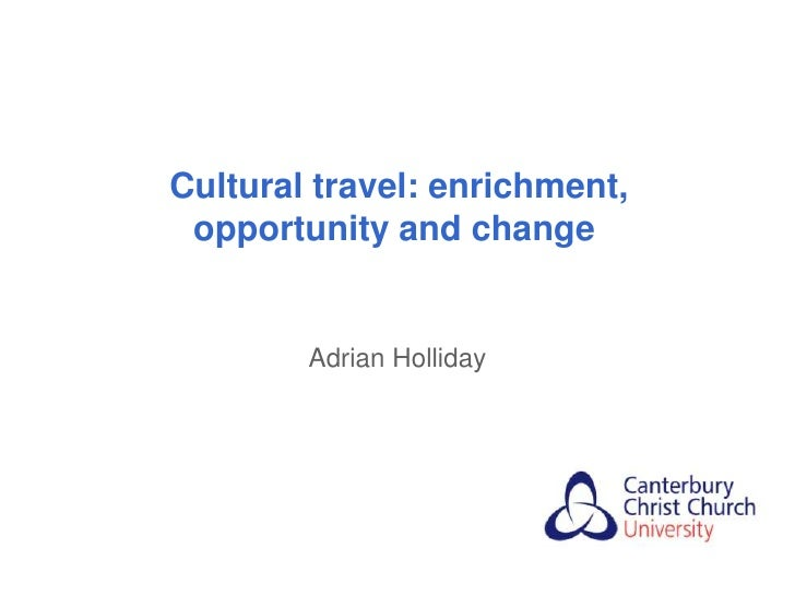 Cultural travel: enrichment, opportunity and change        Adrian Holliday