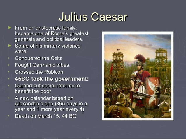 military leadership reforms and infamous death of gaius julius caesar Julius caesar, one of the world's greatest military leaders, was born into a senatorial, patrician family his father, also gaius julius caesar, governed the province of asia his mother, aurelia cotta, came from an influential family.