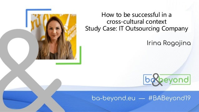 Irina ROGOJINA How to be successful in a cross-cultural context Study Case: IT Outsourcing Company