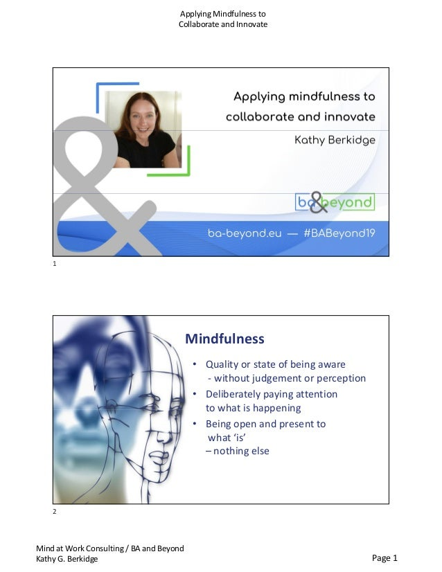 Page 1 Mind at Work Consulting / BA and Beyond Kathy G. Berkidge Applying Mindfulness to Collaborate and Innovate Mindfuln...