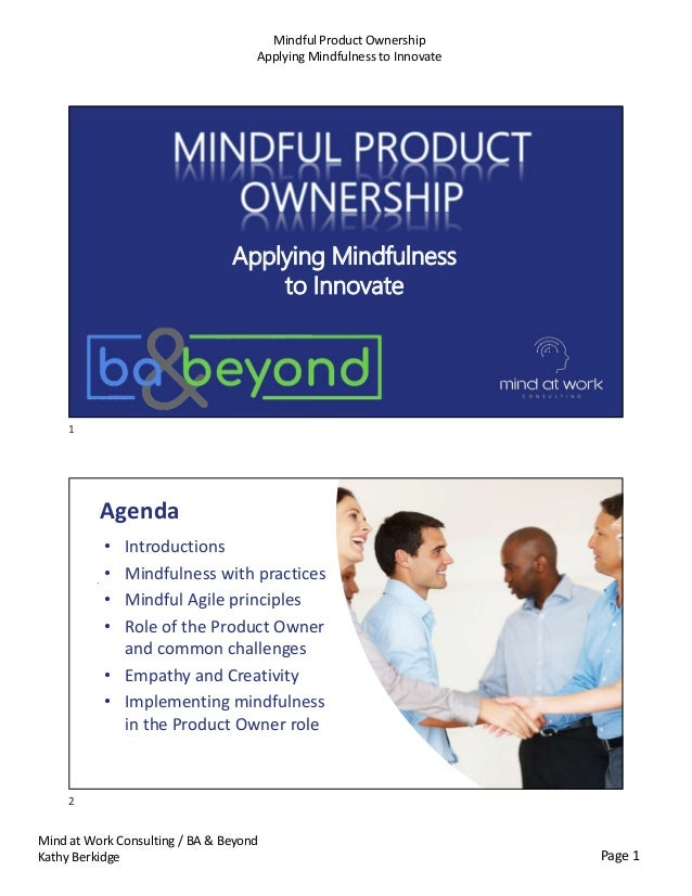 Page 1 Mind at Work Consulting / BA & Beyond Kathy Berkidge Mindful Product Ownership Applying Mindfulness to Innovate App...