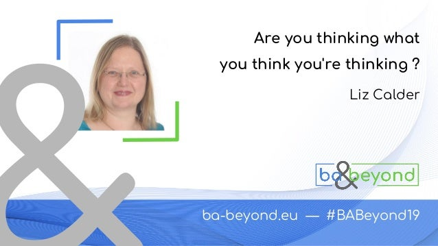 ba-beyond.eu — #BABeyond19 Liz Calder Are you thinking what you think you're thinking ?