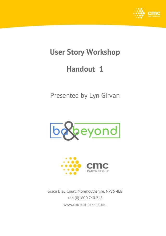 User Story Workshop Handout 1 Presented by Lyn Girvan Grace Dieu Court, Monmouthshire, NP25 4EB +44 (0)1600 740 215 www.cm...