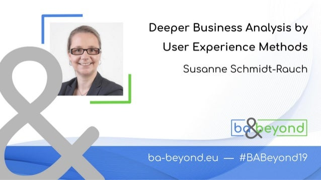 Deeper Business Analysis by UX methods or: How to be a unicorn Dr. Susanne Schmidt-Rauch
