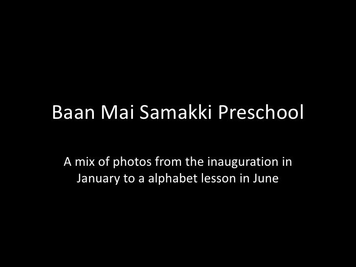 Baan Mai Samakki Preschool<br />A mix of photos from the inauguration in January to an alphabet lesson in June, 2010<br />